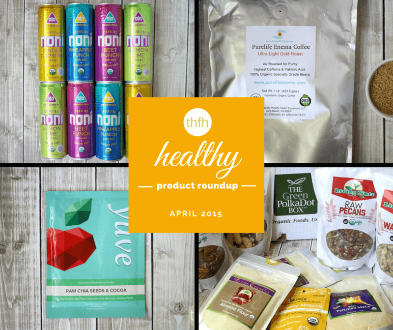 April 2015 Healthy Product Roundup | The Healthy Family and Home