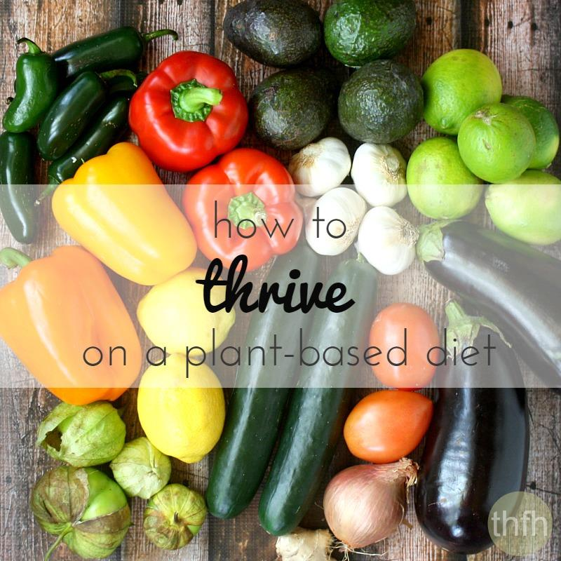 How To Thrive On A Plant-Based Diet | The Healthy Family and Home