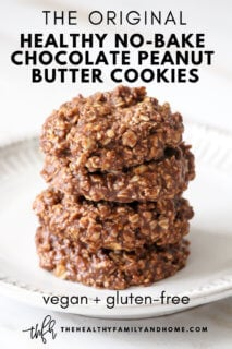 Vertical image of The ORIGINAL Healthy Gluten-Free Vegan No-Bake Chocolate Peanut Butter Oat Cookies stacked on a white plate on a white marble background with text overlay