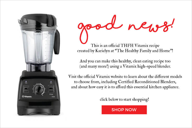 My Blender Choice - Vitamix | The Healthy Family and Home